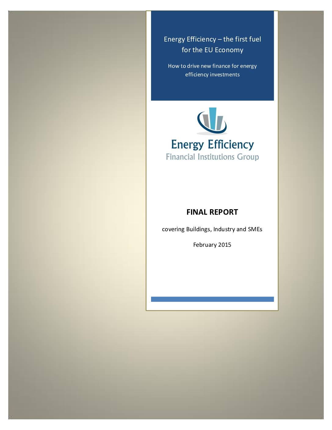Energy Efficiency – the First Fuel for the EU Economy: How to Drive New Finance for Energy Efficiency Investments